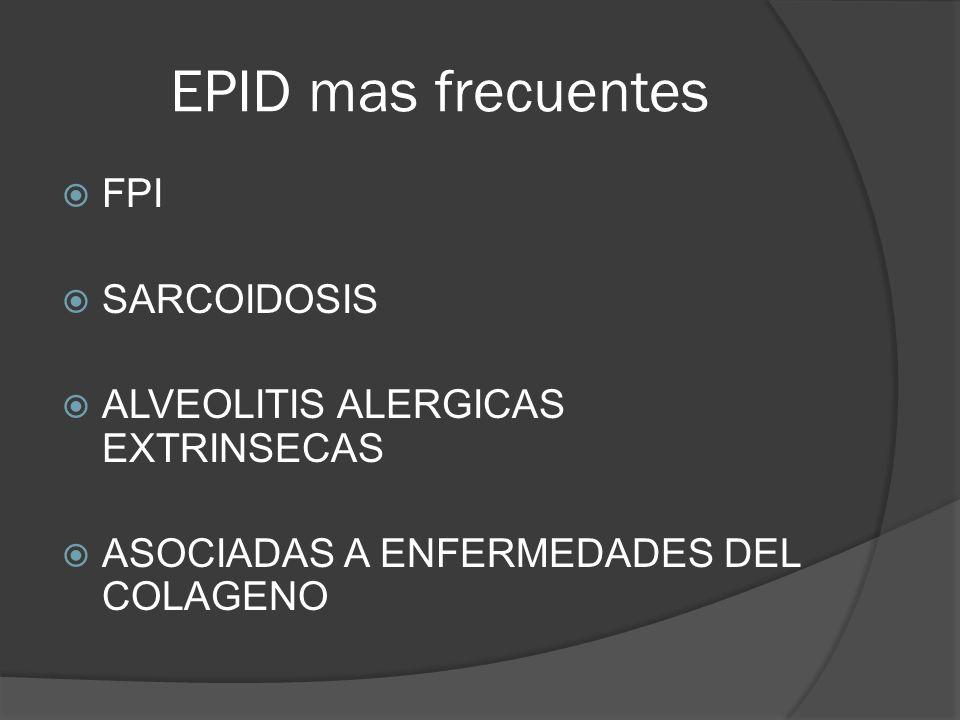 EPID mas frecuentes FPI SARCOIDOSIS ALVEOLITIS ALERGICAS EXTRINSECAS