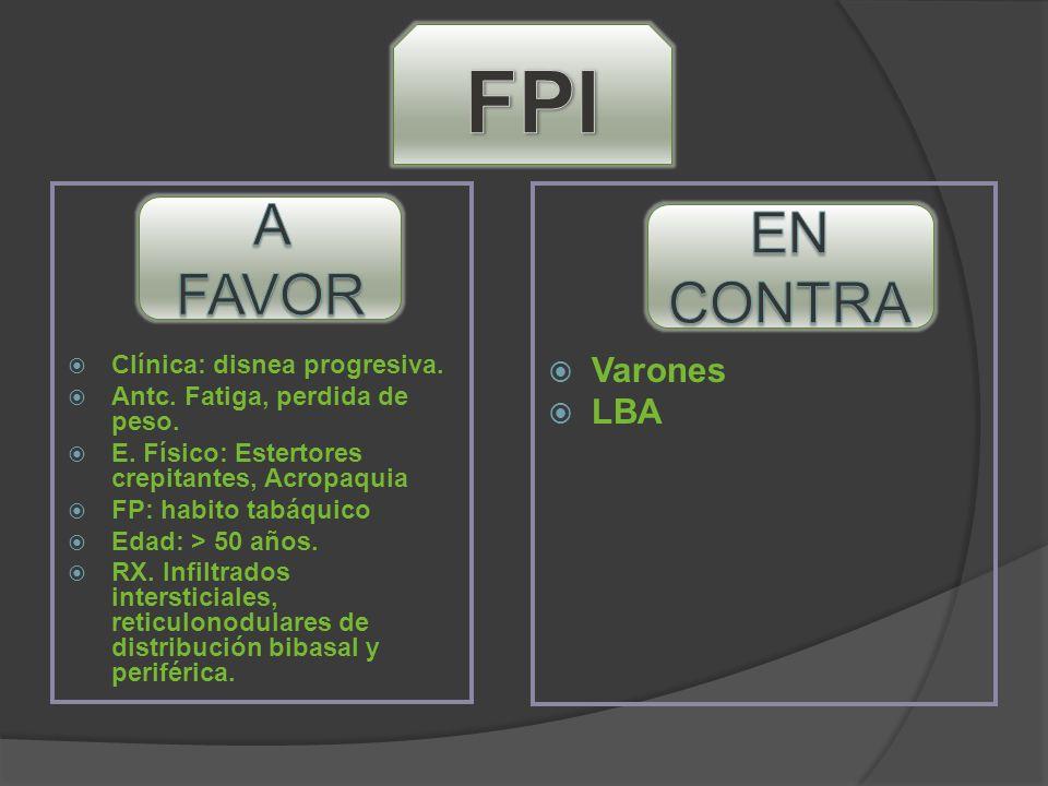 FPI A FAVOR EN CONTRA Varones LBA Clínica: disnea progresiva.