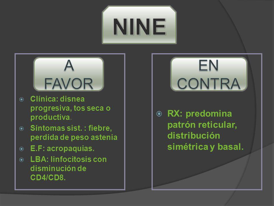 NINE Clínica: disnea progresiva, tos seca o productiva. Síntomas sist. : fiebre, perdida de peso astenia.