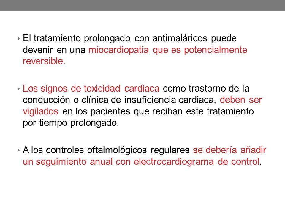 El tratamiento prolongado con antimaláricos puede devenir en una miocardiopatia que es potencialmente reversible.