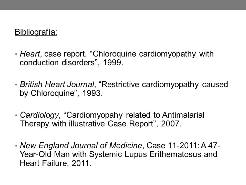 Bibliografía: Heart, case report. Chloroquine cardiomyopathy with conduction disorders , 1999.