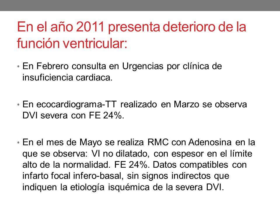 En el año 2011 presenta deterioro de la función ventricular: