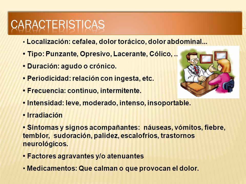 CARACTERISTICAS • Tipo: Punzante, Opresivo, Lacerante, Cólico, ...