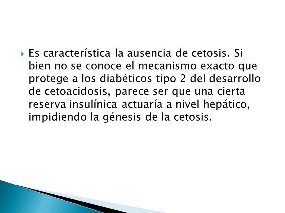 Es característica la ausencia de cetosis