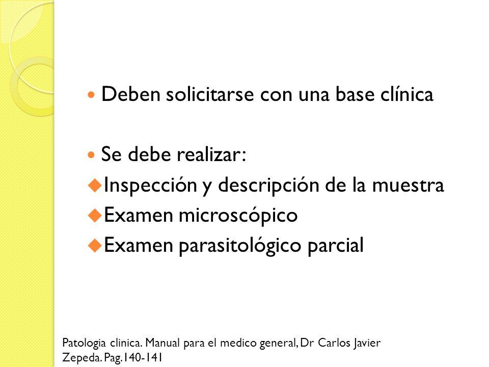 Deben solicitarse con una base clínica Se debe realizar: