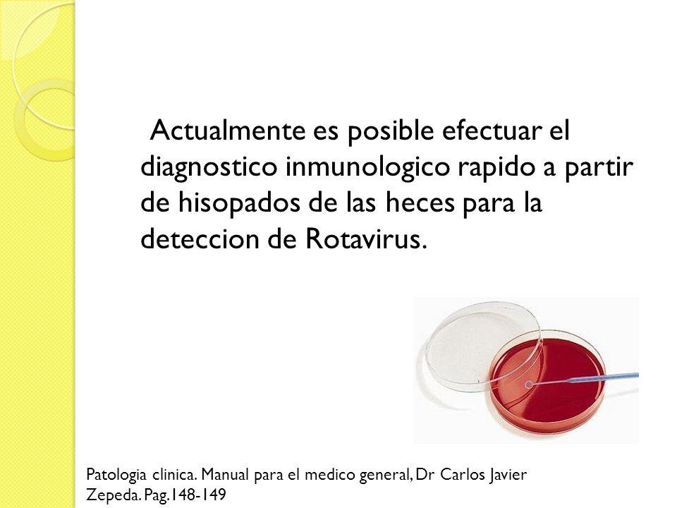 Actualmente es posible efectuar el diagnostico inmunologico rapido a partir de hisopados de las heces para la deteccion de Rotavirus.