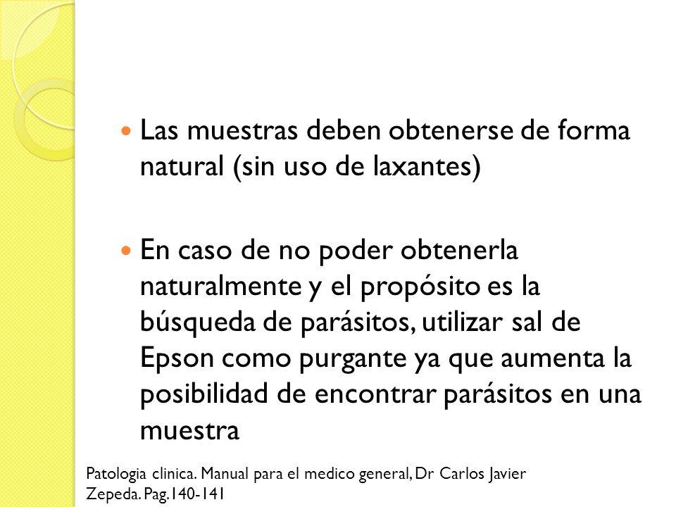 Las muestras deben obtenerse de forma natural (sin uso de laxantes)