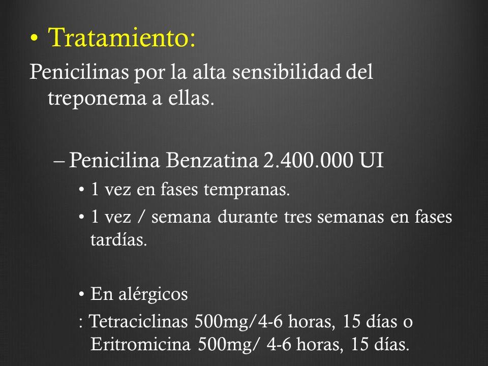 Tratamiento: Penicilinas por la alta sensibilidad del treponema a ellas. Penicilina Benzatina 2.400.000 UI.