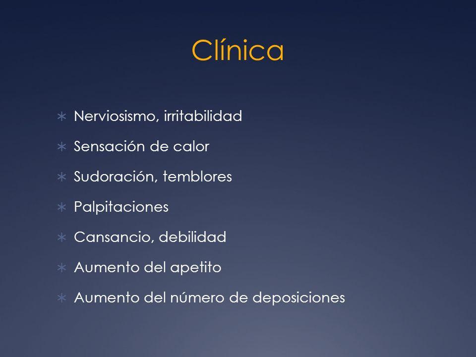 Clínica Nerviosismo, irritabilidad Sensación de calor
