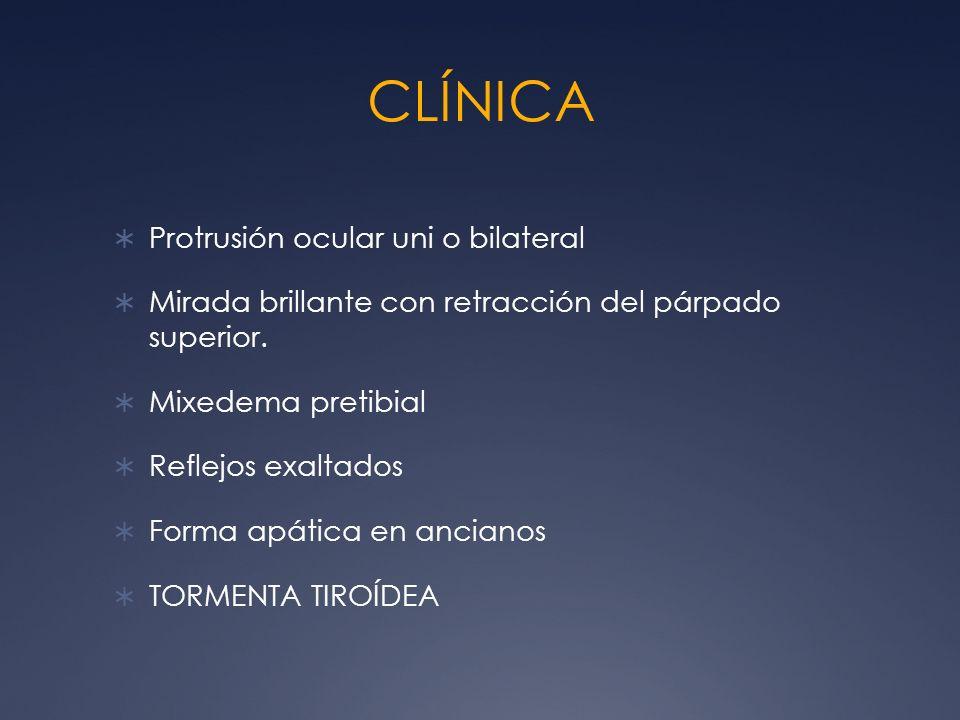 CLÍNICA Protrusión ocular uni o bilateral