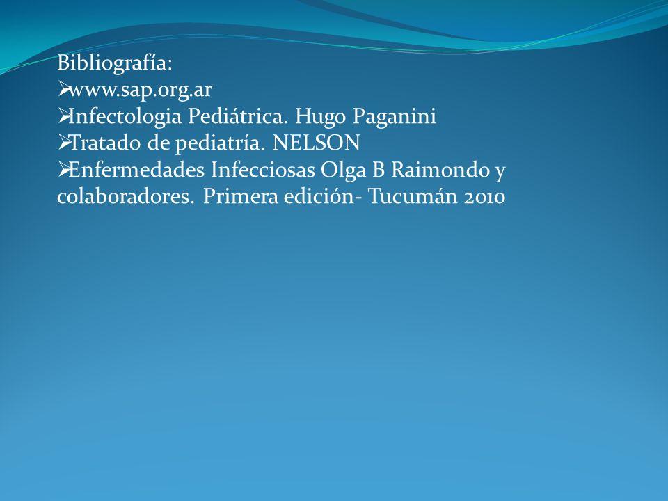 Bibliografía: www.sap.org.ar. Infectologia Pediátrica. Hugo Paganini. Tratado de pediatría. NELSON.