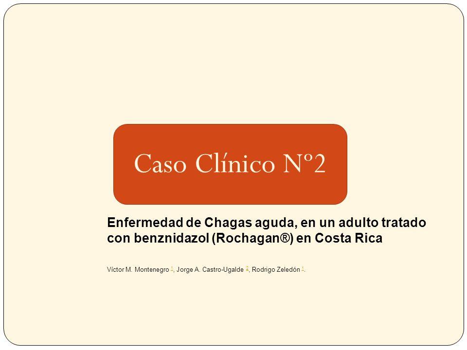 Caso Clínico Nº2 Enfermedad de Chagas aguda, en un adulto tratado con benznidazol (Rochagan®) en Costa Rica.