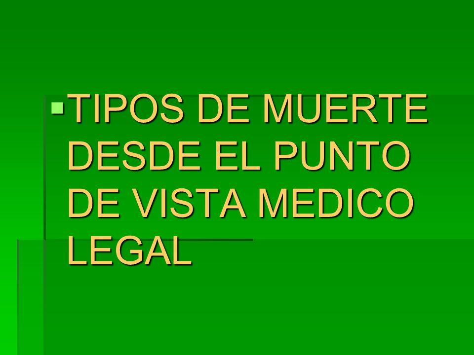 TIPOS DE MUERTE DESDE EL PUNTO DE VISTA MEDICO LEGAL