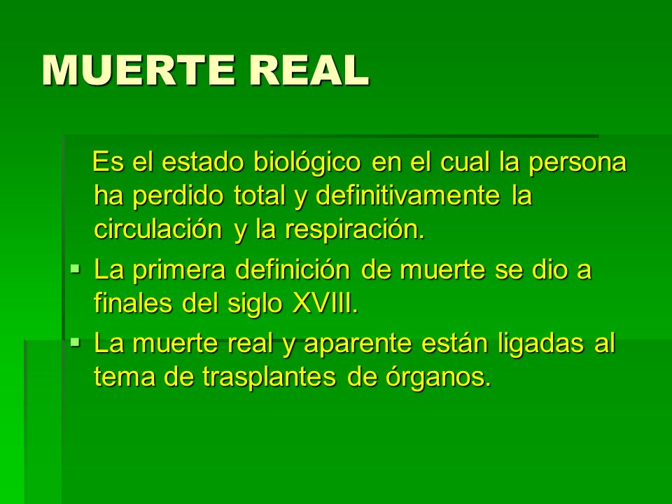 MUERTE REAL Es el estado biológico en el cual la persona ha perdido total y definitivamente la circulación y la respiración.