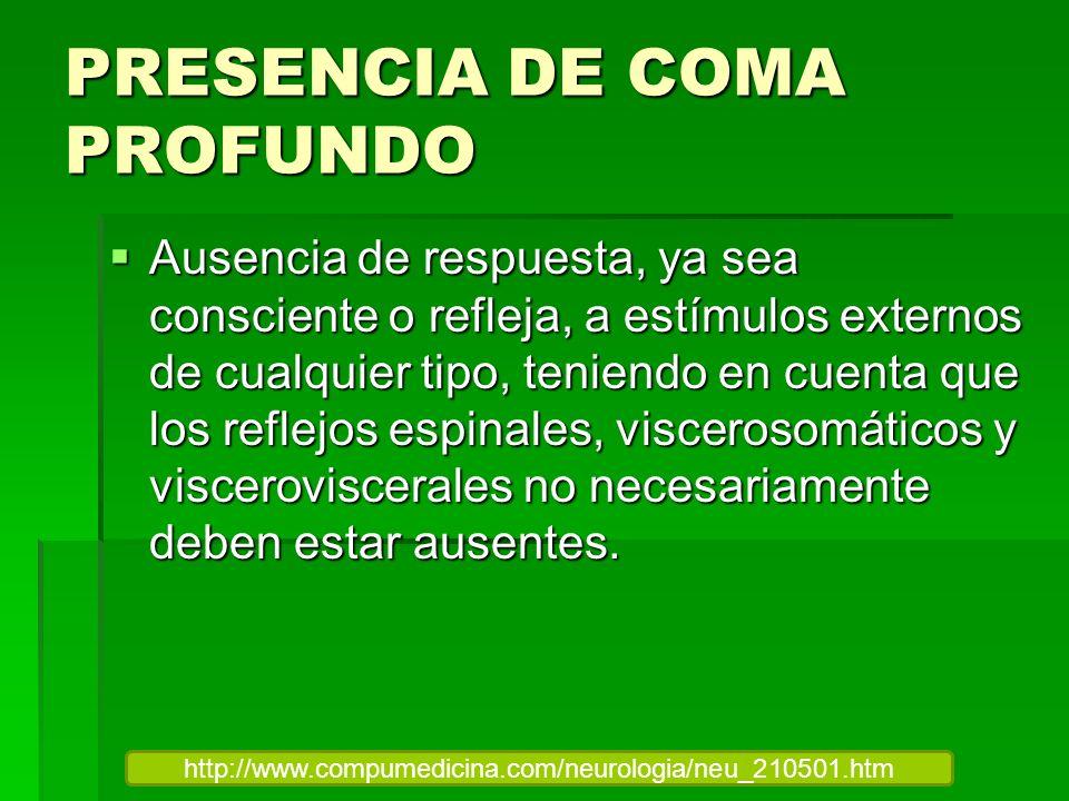 PRESENCIA DE COMA PROFUNDO