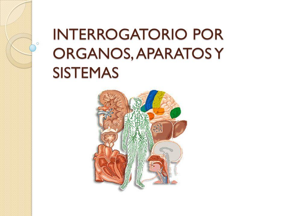 INTERROGATORIO POR ORGANOS, APARATOS Y SISTEMAS