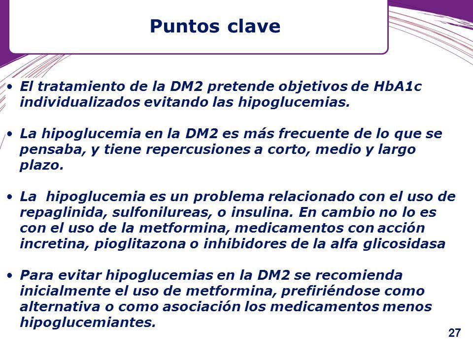 Puntos clave El tratamiento de la DM2 pretende objetivos de HbA1c individualizados evitando las hipoglucemias.