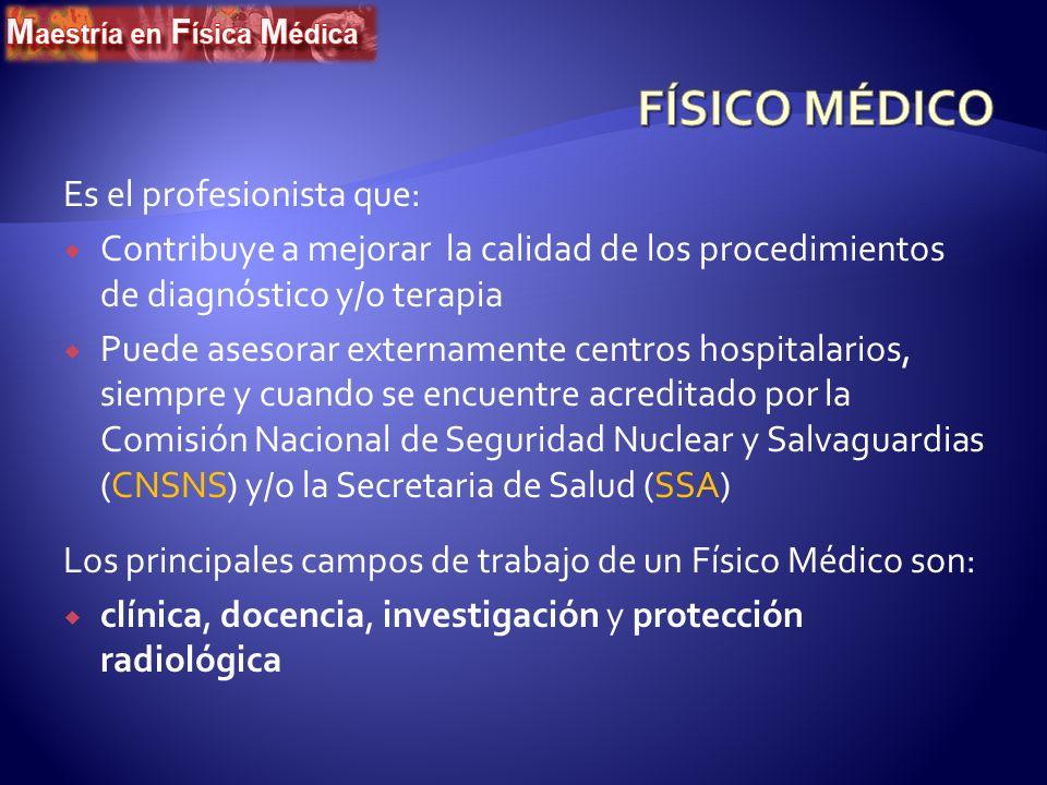 FÍSICO MÉDICO Es el profesionista que: