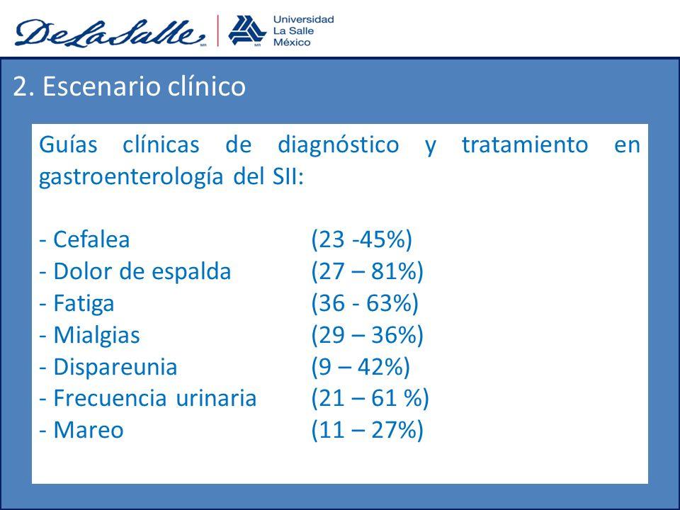 2. Escenario clínico Guías clínicas de diagnóstico y tratamiento en gastroenterología del SII: Cefalea (23 -45%)