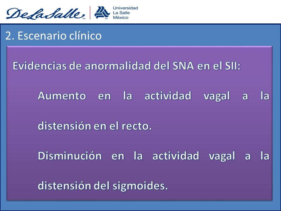2. Escenario clínico Evidencias de anormalidad del SNA en el SII: Aumento en la actividad vagal a la distensión en el recto.