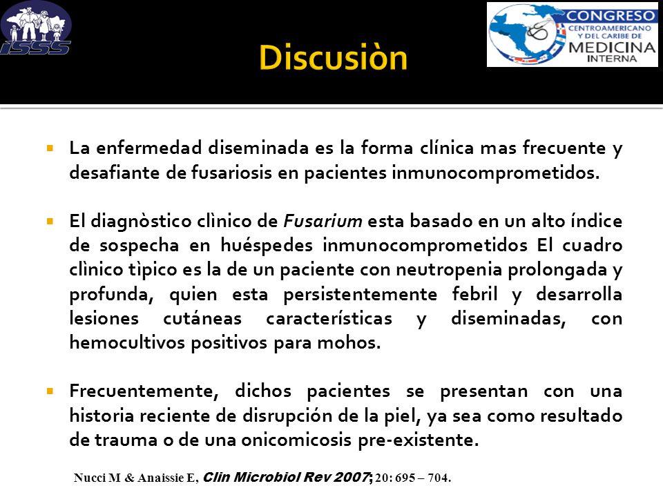 Discusiòn La enfermedad diseminada es la forma clínica mas frecuente y desafiante de fusariosis en pacientes inmunocomprometidos.