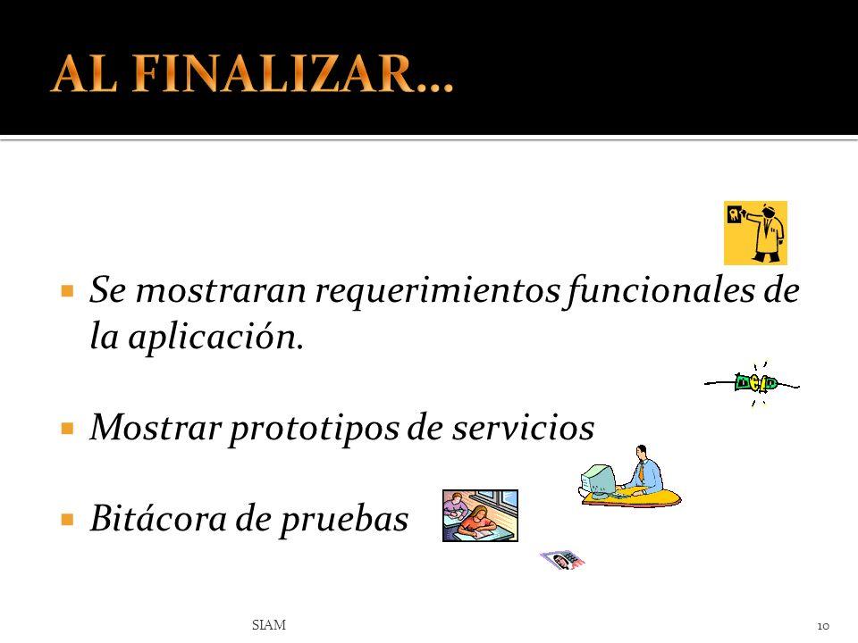 AL FINALIZAR… Se mostraran requerimientos funcionales de la aplicación. Mostrar prototipos de servicios.