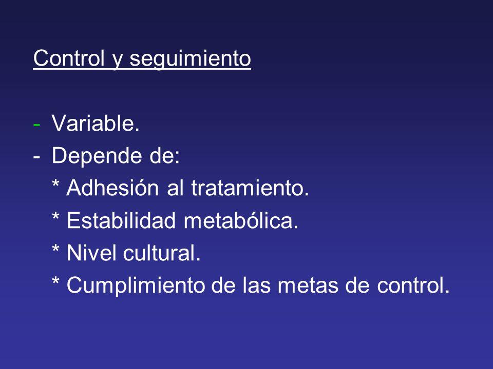 Control y seguimiento Variable. - Depende de: * Adhesión al tratamiento. * Estabilidad metabólica.