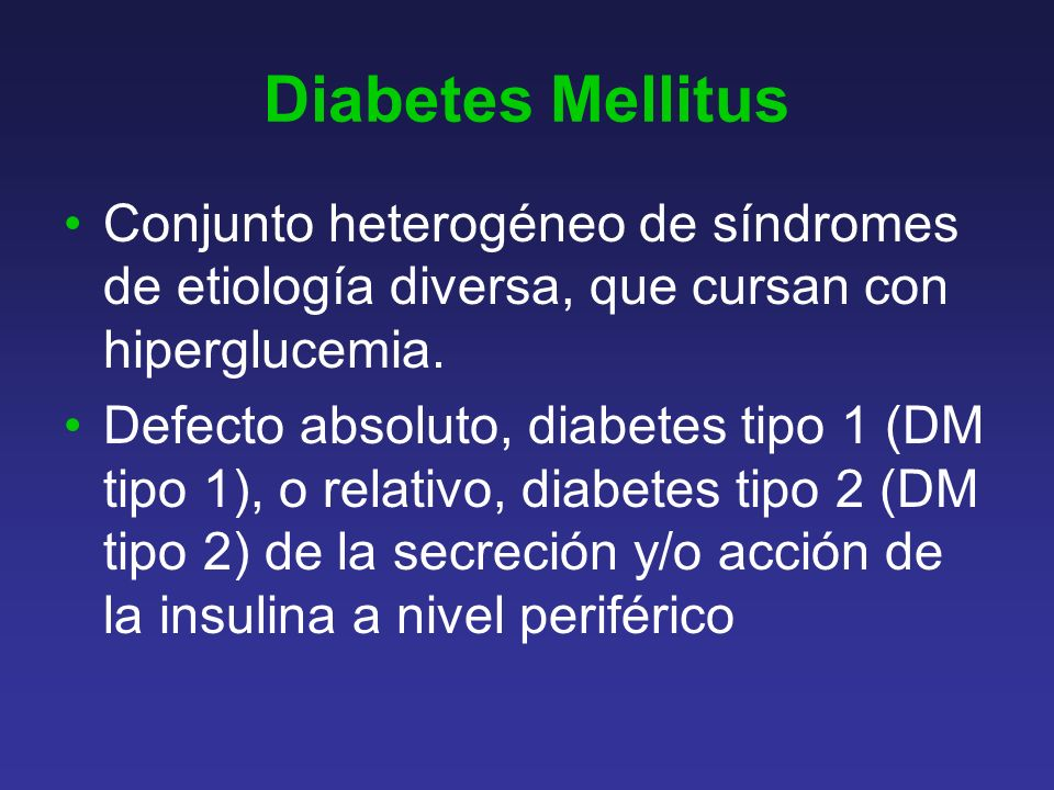Diabetes Mellitus Conjunto heterogéneo de síndromes de etiología diversa, que cursan con hiperglucemia.