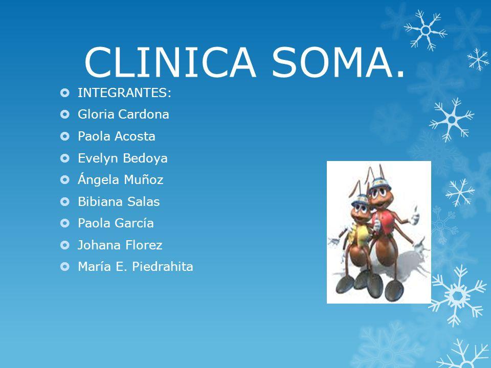 CLINICA SOMA. INTEGRANTES: Gloria Cardona Paola Acosta Evelyn Bedoya