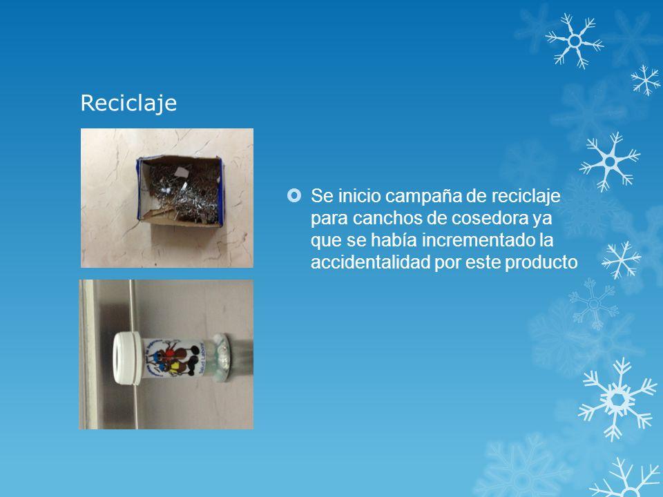 Reciclaje Se inicio campaña de reciclaje para canchos de cosedora ya que se había incrementado la accidentalidad por este producto.