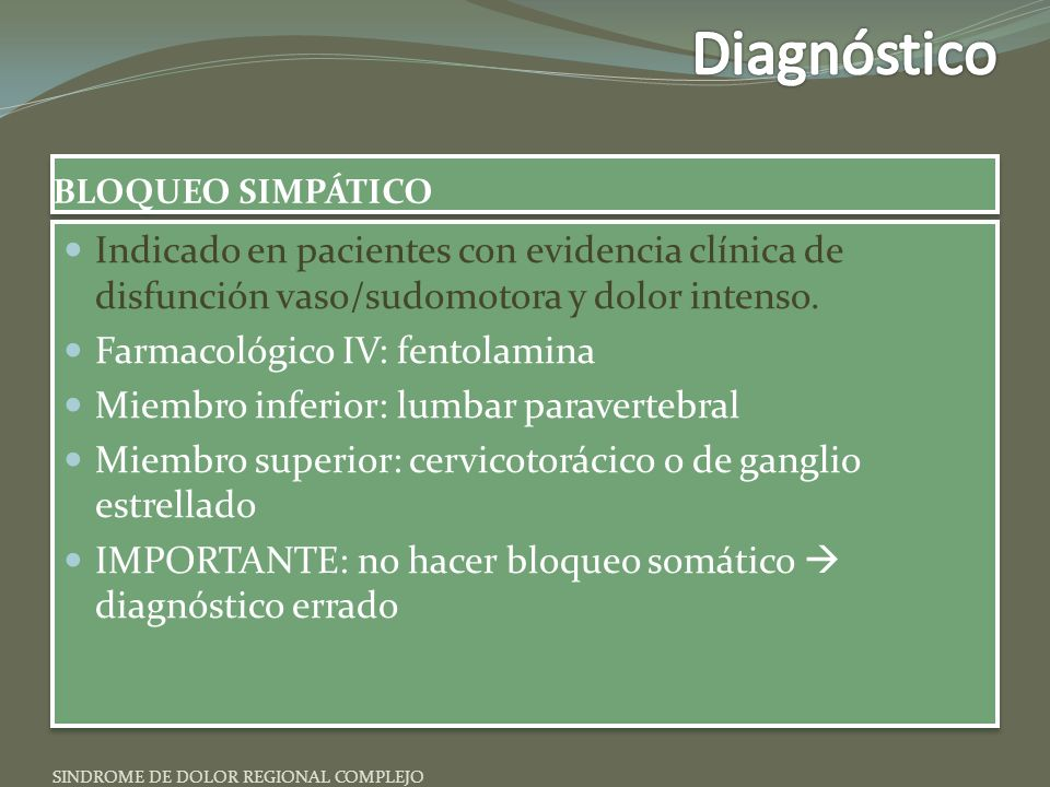 Diagnóstico BLOQUEO SIMPÁTICO. Indicado en pacientes con evidencia clínica de disfunción vaso/sudomotora y dolor intenso.