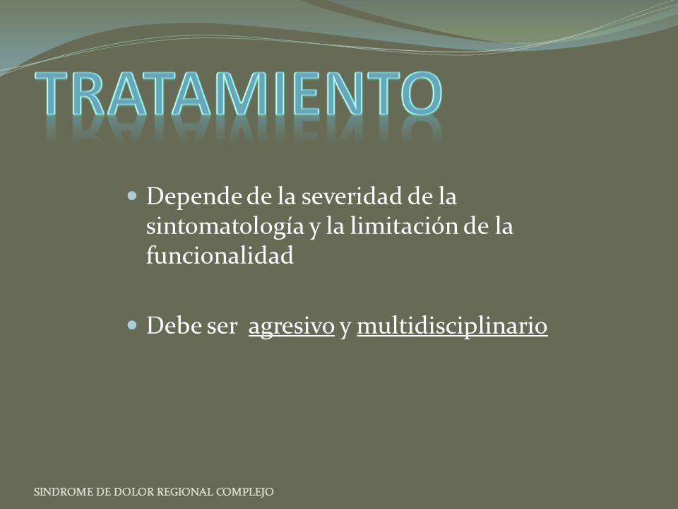 Tratamiento Depende de la severidad de la sintomatología y la limitación de la funcionalidad. Debe ser agresivo y multidisciplinario.