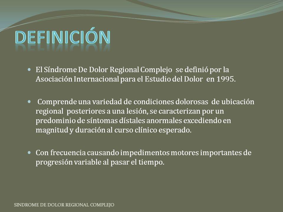 Definición El Síndrome De Dolor Regional Complejo se definió por la Asociación Internacional para el Estudio del Dolor en 1995.