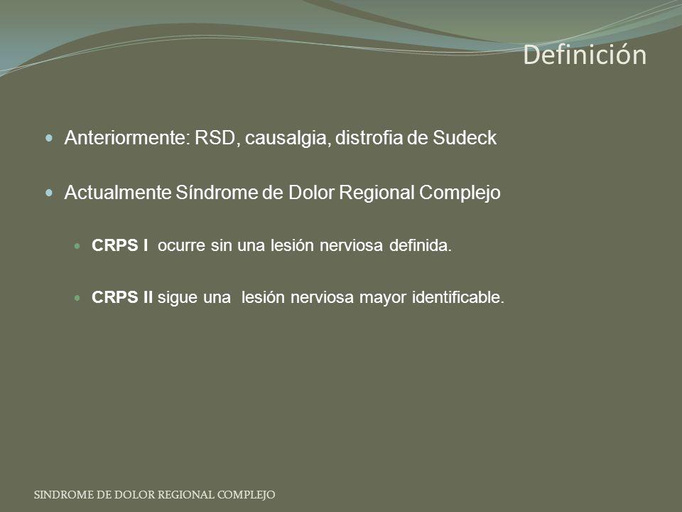 Definición Anteriormente: RSD, causalgia, distrofia de Sudeck