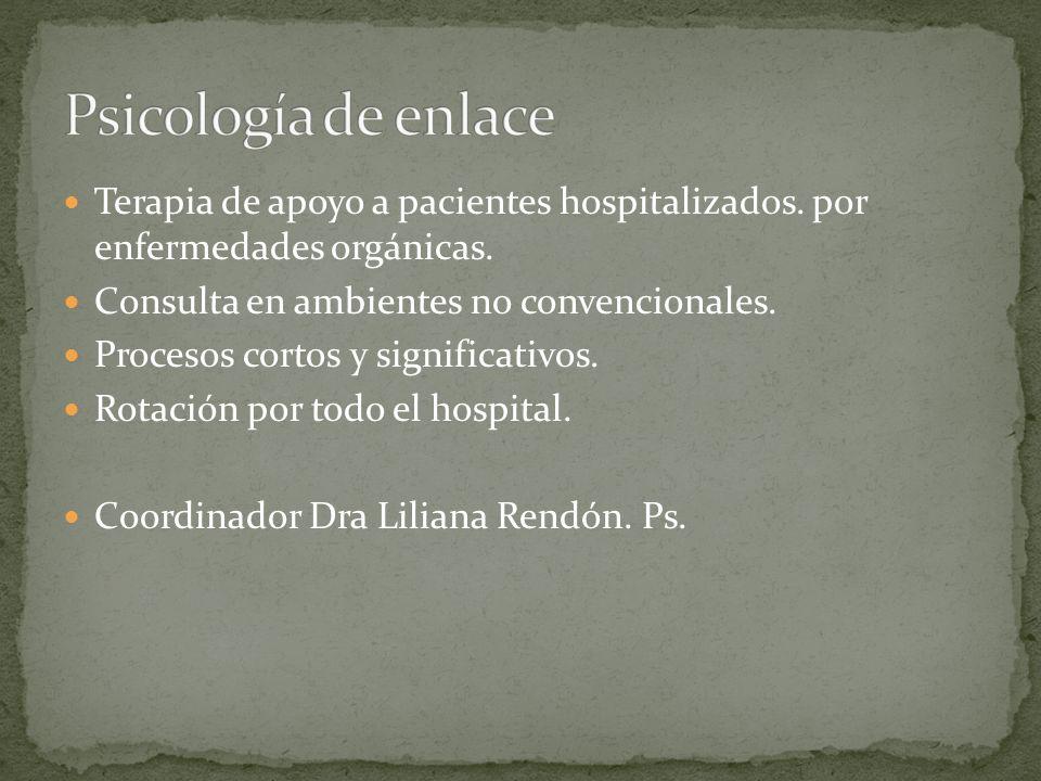 Psicología de enlace Terapia de apoyo a pacientes hospitalizados. por enfermedades orgánicas. Consulta en ambientes no convencionales.