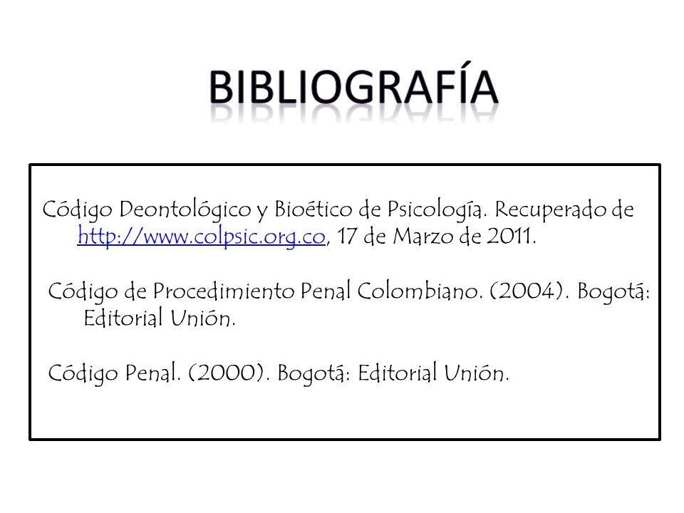 biBLIOGRAFÍA Código Deontológico y Bioético de Psicología. Recuperado de. http://www.colpsic.org.co, 17 de Marzo de 2011.