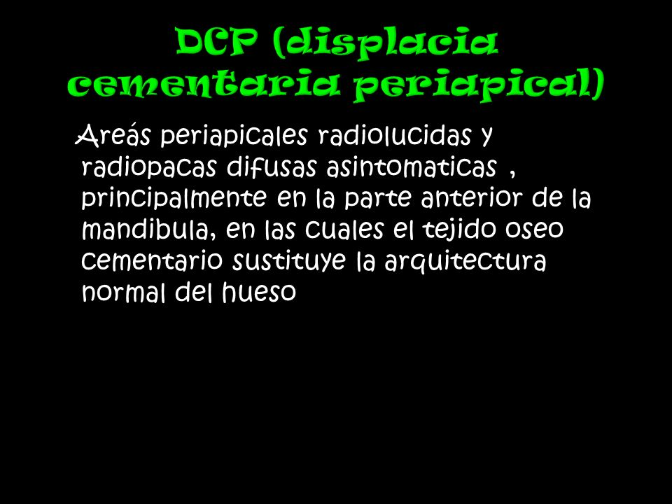 DCP (displacia cementaria periapical)