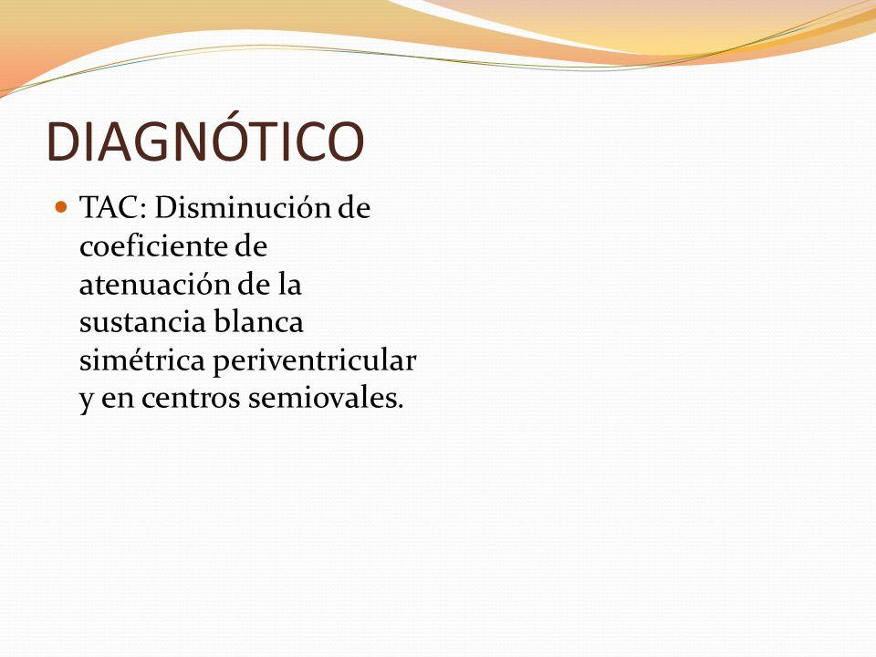 DIAGNÓTICOTAC: Disminución de coeficiente de atenuación de la sustancia blanca simétrica periventricular y en centros semiovales.