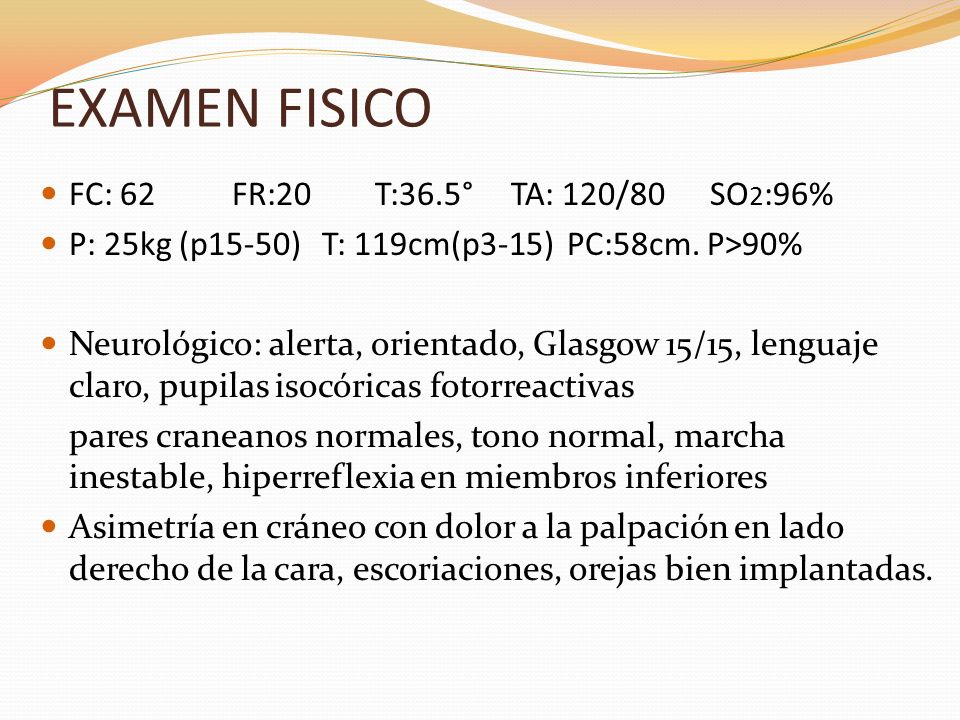 EXAMEN FISICO FC: 62 FR:20 T:36.5° TA: 120/80 SO2:96%