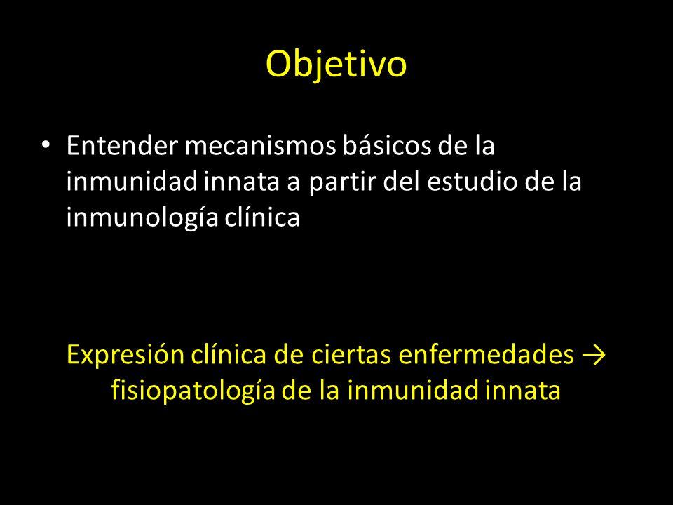 Objetivo Entender mecanismos básicos de la inmunidad innata a partir del estudio de la inmunología clínica.