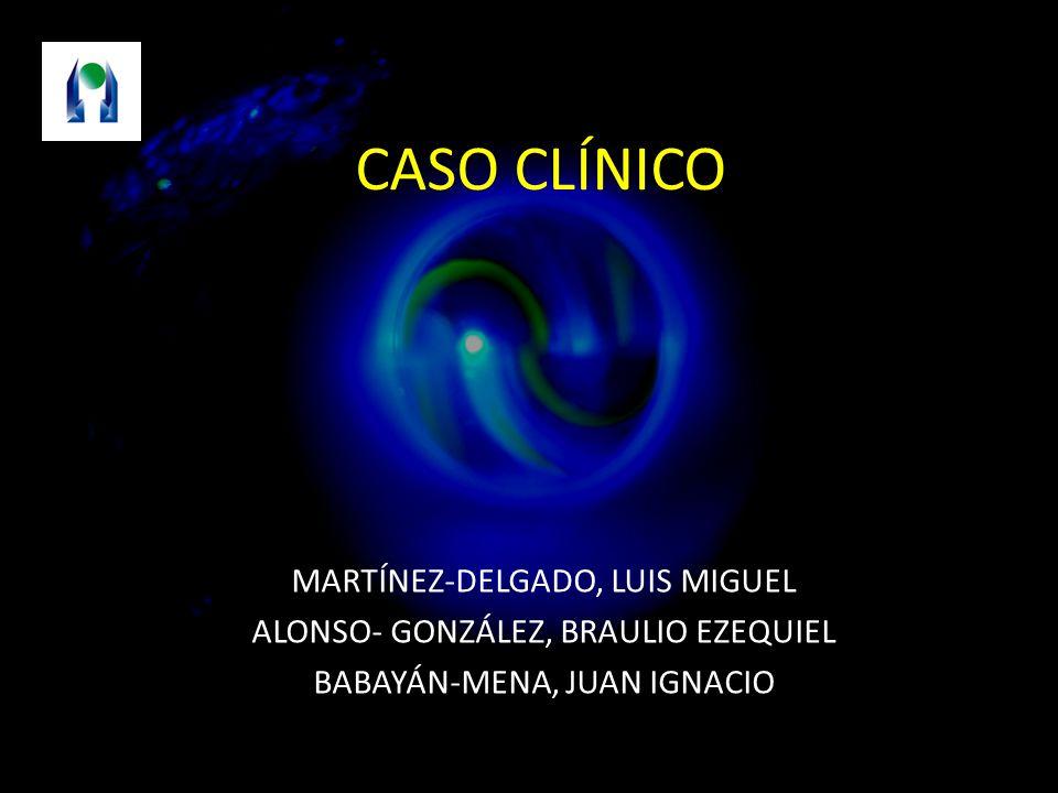 CASO CLÍNICO MARTÍNEZ-DELGADO, LUIS MIGUEL