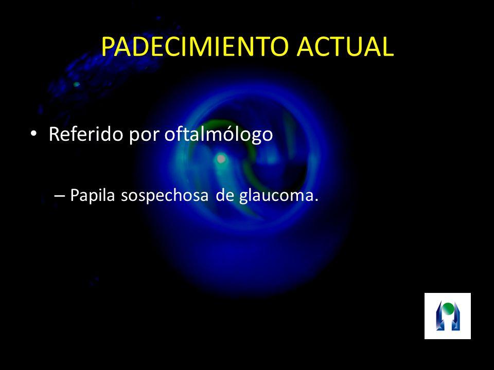 PADECIMIENTO ACTUAL Referido por oftalmólogo