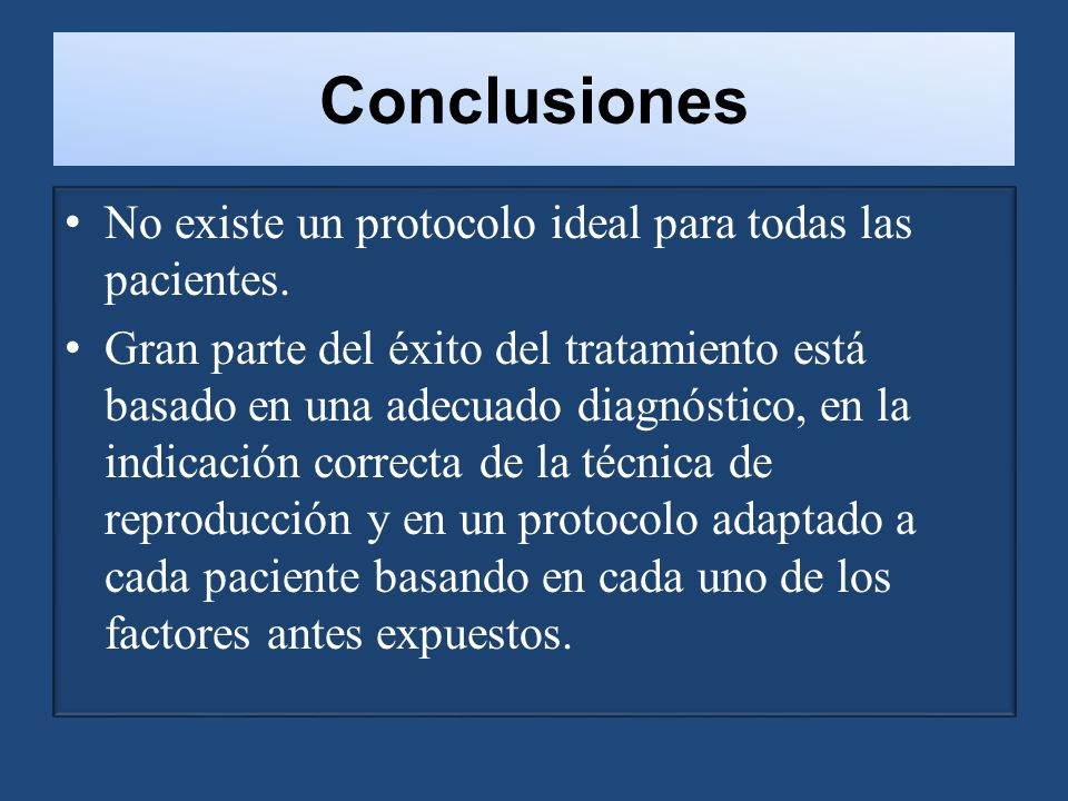 Conclusiones No existe un protocolo ideal para todas las pacientes.