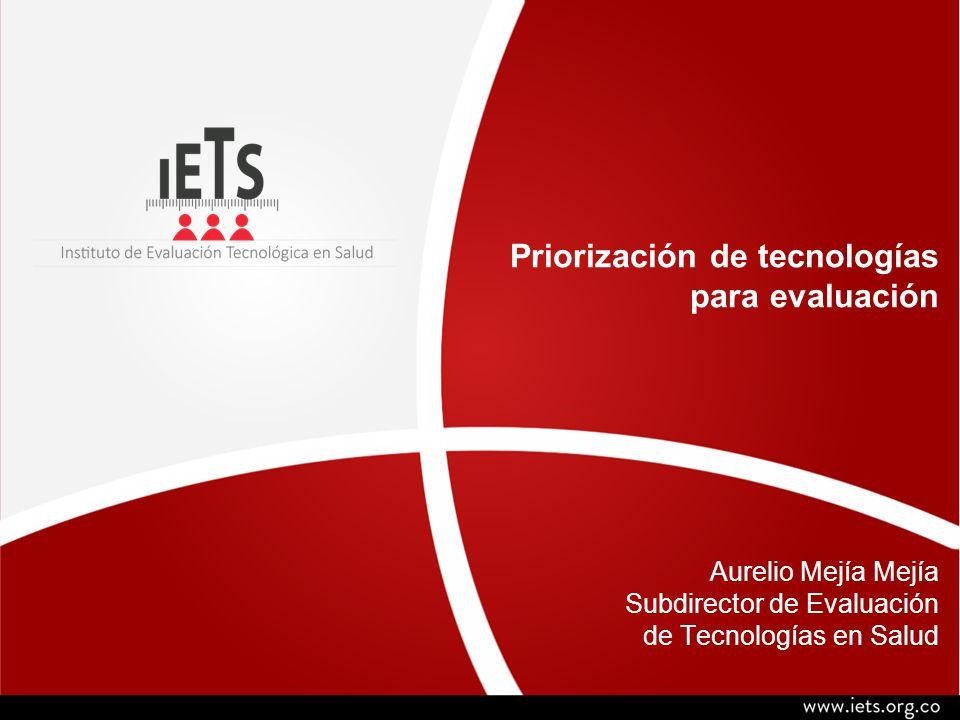 Priorización de tecnologías para evaluación Aurelio Mejía Mejía Subdirector de Evaluación de Tecnologías en Salud