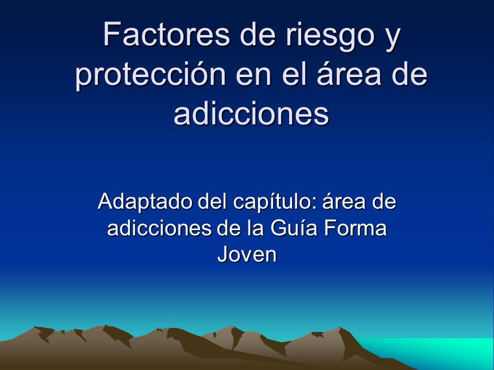 Factores de riesgo y protección en el área de adicciones