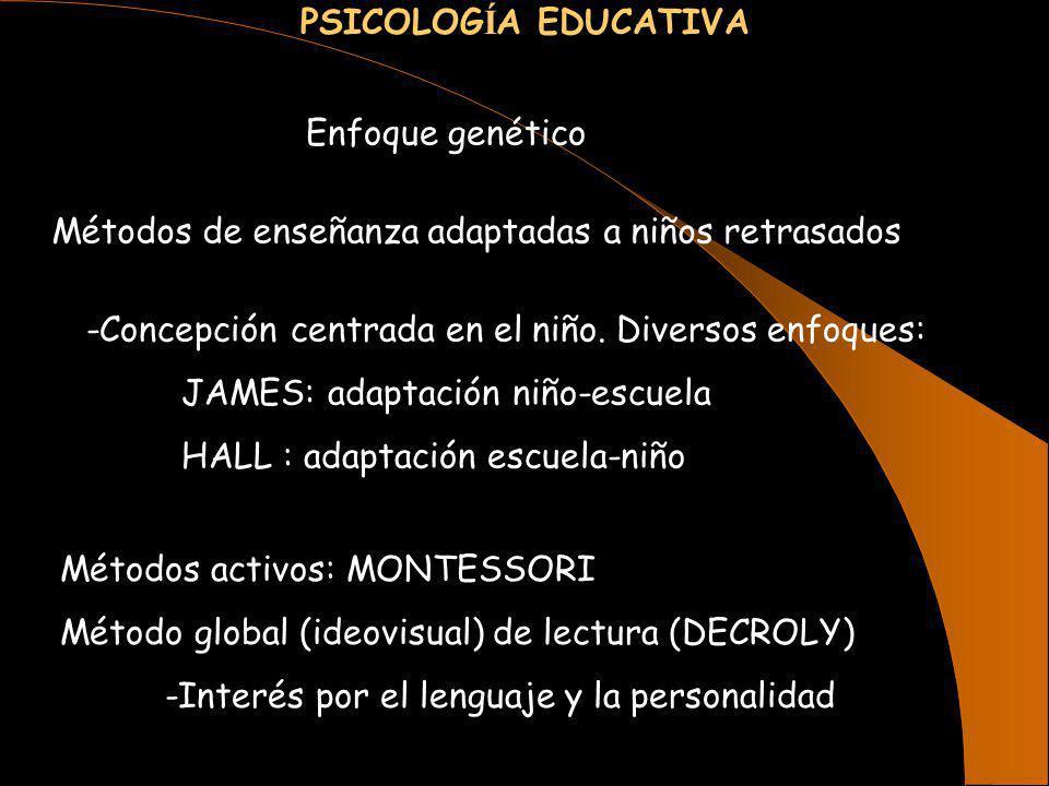 PSICOLOGÍA EDUCATIVA Enfoque genético. Métodos de enseñanza adaptadas a niños retrasados. -Concepción centrada en el niño. Diversos enfoques: