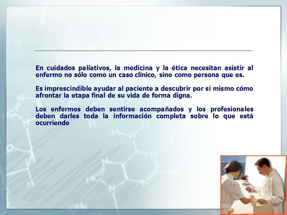 En cuidados paliativos, la medicina y la ética necesitan asistir al enfermo no sólo como un caso clínico, sino como persona que es.