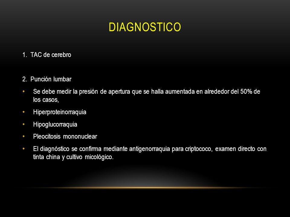 diagnostico 1. TAC de cerebro 2. Punción lumbar