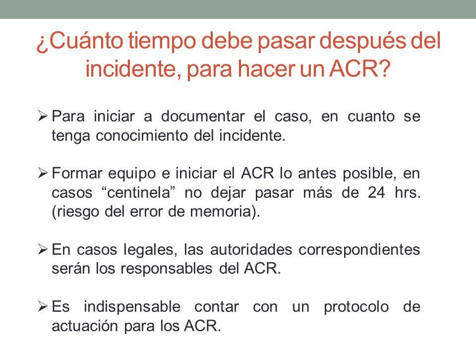 ¿Cuánto tiempo debe pasar después del incidente, para hacer un ACR