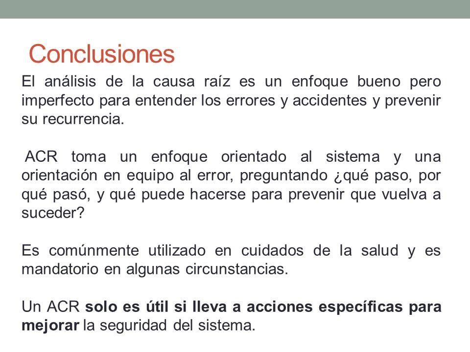 Conclusiones El análisis de la causa raíz es un enfoque bueno pero imperfecto para entender los errores y accidentes y prevenir su recurrencia.